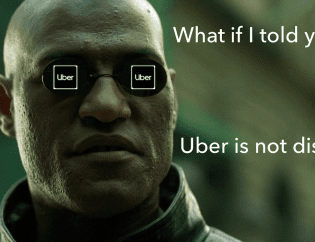 Why Uber Is Not Disruptive and What Almost Everyone Around You Gets Wrong About It